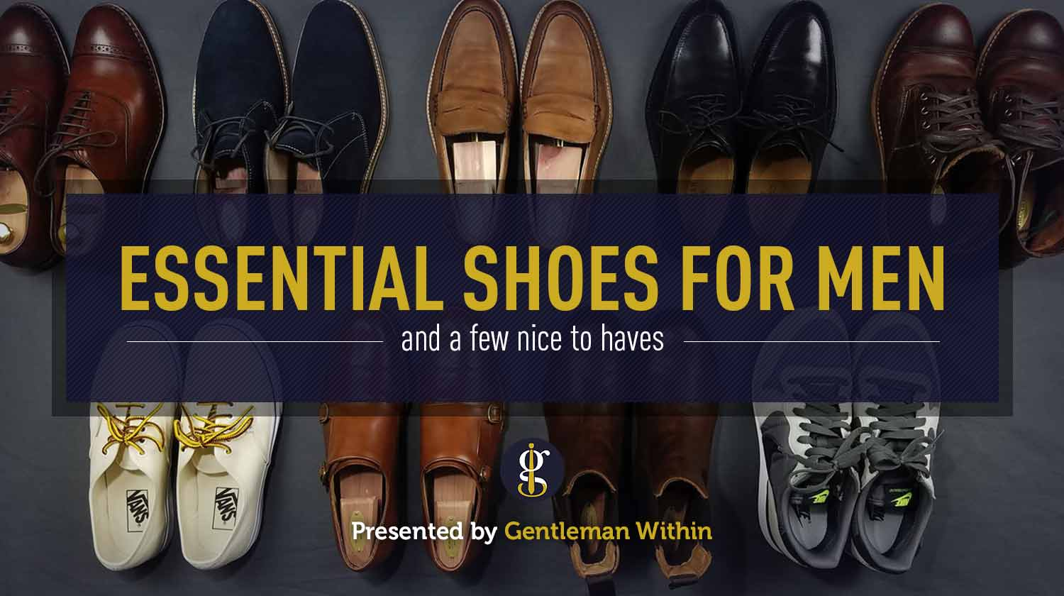9ea4ceb3332 Essential Shoes For Men  6 Shoes Every Guy Needs   The Nice To Haves