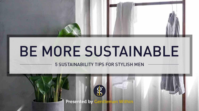 Wie man mit Kleidung nachhaltiger wird: 5 Nachhaltigkeitstipps für Männer    GENTLEMAN INNERHALB